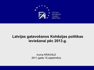 Latvijas gatavošanos Kohēzijas politikas ieviešanai pēc 2013.g.