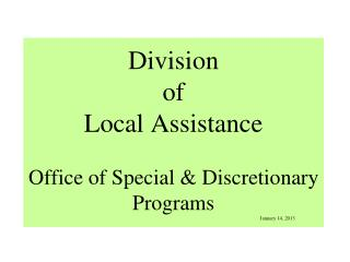 Division  of  Local Assistance Office of Special & Discretionary Programs January 14, 2013