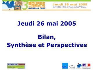 Jeudi 26 mai 2005 Bilan,  Synthèse et Perspectives