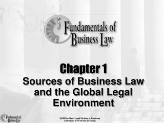 Chapter 1 Sources of Business Law  and the Global Legal Environment