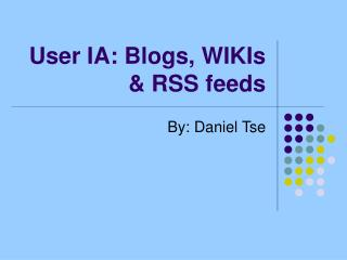 User IA: Blogs, WIKIs  RSS feeds