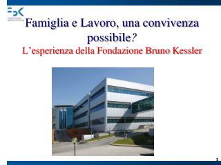 Famiglia  e Lavoro, una convivenza possibile ?  L'esperienza  della Fondazione Bruno Kessler