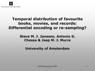 Steve M. J. Janssen, Antonio G. Chessa & Jaap M. J. Murre University of Amsterdam