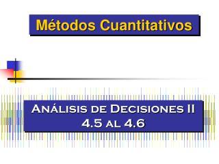 Análisis de Decisiones II  4.5 al 4.6