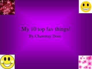 My 10 top fav things!
