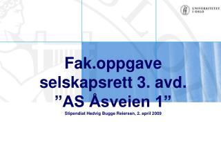 """Fak.oppgave selskapsrett 3. avd. """"AS Åsveien 1"""" Stipendiat Hedvig Bugge Reiersen, 2. april 2009"""