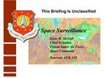Space Surveillance   Gene H. McCall  Chief Scientist,  United States Air Force  Space Command  Peterson AFB, CO