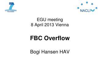 EGU meeting  8 April 2013 Vienna FBC Overflow Bogi Hansen HAV