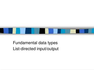 Fundamental data types List-directed input/output
