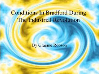 Conditions In Bradford During The Industrial Revolution