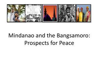 Mindanao and the Bangsamoro: Prospects for Peace