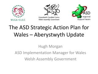 The ASD Strategic Action Plan for Wales   Aberystwyth Update