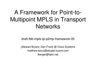A Framework for Point-to-Multipoint MPLS in Transport Networks draft-fbb-mpls-tp-p2mp-framework-05