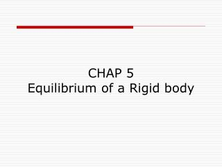 CHAP 5  Equilibrium of a Rigid body