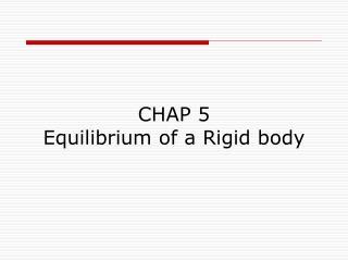 CHAP 5  Equilibrium of a Rigid body