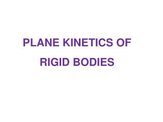 PLANE KINETICS OF  RIGID BODIES