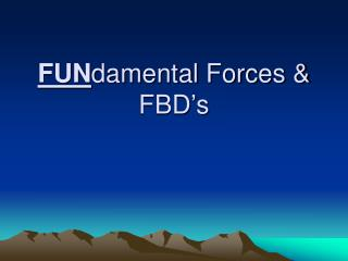 FUN damental Forces & FBD's