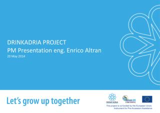 DRINKADRIA PROJECT  PM Presentation eng. Enrico Altran 20 May 2014