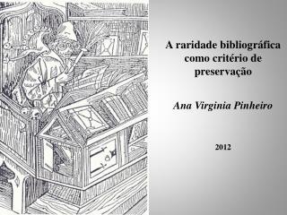 A raridade bibliográfica como critério de preservação Ana Virginia Pinheiro 2012