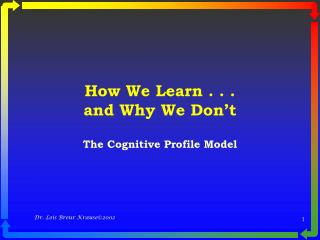 How We Learn . . .  and Why We Don t