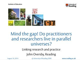 Mind the gap! Do practitioners and researchers live in parallel universes?