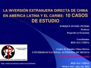 LA INVERSI�N EXTRANJERA DIRECTA DE CHINA EN AM�RICA LATINA Y EL CARIBE:  10 CASOS DE ESTUDIO