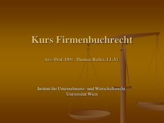 Kurs Firmenbuchrecht Ass.-Prof.  DDr . Thomas Ratka, LL.M.