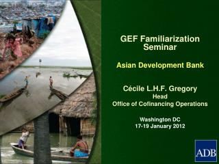 GEF Familiarization Seminar Asian Development Bank Cécile  L.H.F. Gregory  Head