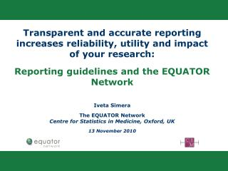 Transparent and accurate reporting increases reliability, utility and impact of your research: