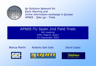 APNEE-TU Spain 2nd Field Trials 4th meeting UPM, Madrid, Spain 3-5 December 2003