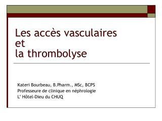 Les accès vasculaires  et  la thrombolyse