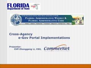 Cross-Agency  	e-Gov Portal Implementations Presenter:         Cliff Zhonggang Li, CEO,