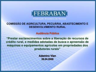 COMISSÃO DE AGRICULTURA, PECUÁRIA, ABASTECIMENTO E  DESENVOLVIMENTO RURAL Audiência Pública