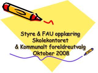 Styre & FAU oppl�ring Skolekontoret  & Kommunalt foreldreutvalg  Oktober 2008