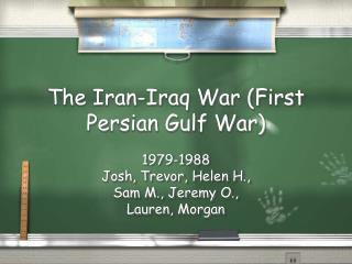 The Iran-Iraq War (First Persian Gulf War)