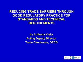 REDUCING TRADE BARRIERS THROUGH GOOD REGULATORY PRACTICE FOR  STANDARDS AND TECHNICAL REQUIREMENTS