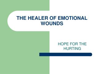 THE HEALER OF EMOTIONAL WOUNDS