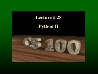 Lecture # 28 Python II