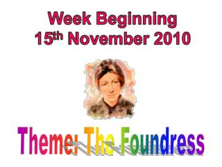 Theme : The  Foundress
