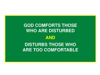 GOD COMFORTS THOSE WHO ARE DISTURBED
