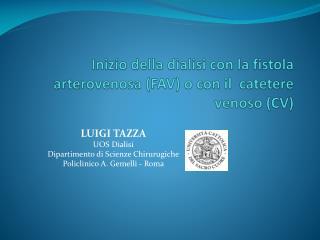 Inizio della dialisi con la fistola  arterovenosa  (FAV) o con il  catetere venoso ( CV )