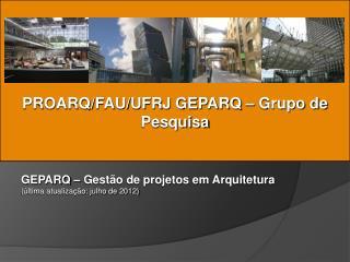 PROARQ/FAU/UFRJ GEPARQ – Grupo de Pesquisa