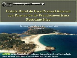 Fístula Dural de Fosa Craneal Anterior con Formación de  Pseudoaneurisma  Postraumático