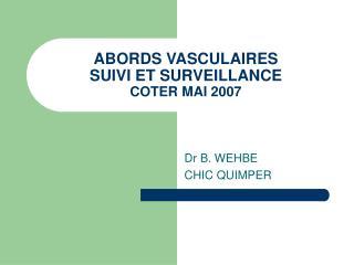 ABORDS VASCULAIRES SUIVI ET SURVEILLANCE  COTER MAI 2007