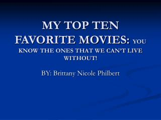 MY TOP TEN FAVORITE MOVIES:  YOU KNOW THE ONES THAT WE CAN'T LIVE WITHOUT!