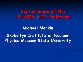 Performance of the PHENIX NCC Prototype