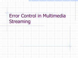 Error Control in Multimedia Streaming