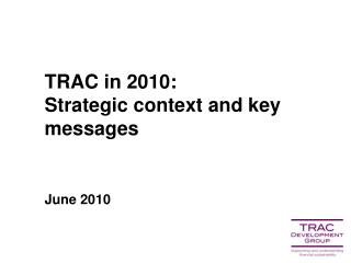 TRAC in 2010: Strategic context and key messages  June 2010