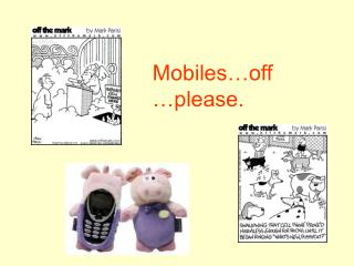 Mobiles…off…please.