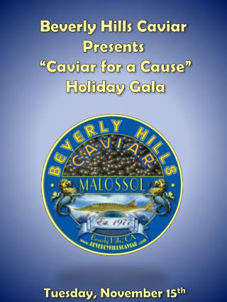 "Beverly Hills  Caviar  Presents  ""Caviar for a Cause""  Holiday Gala"